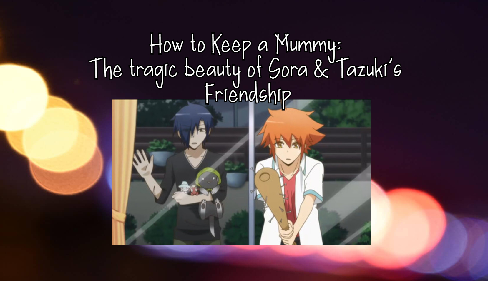 How To Keep A Mummy The Tragic Beauty Of Sora Tazuki S Friendship We Be Bloggin How to keep a mummy wiki. how to keep a mummy the tragic beauty