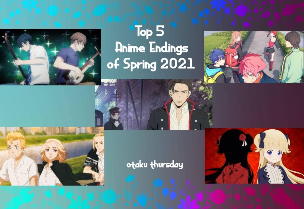 Top 5 anime endings of Spring 2021 otaku thursday
