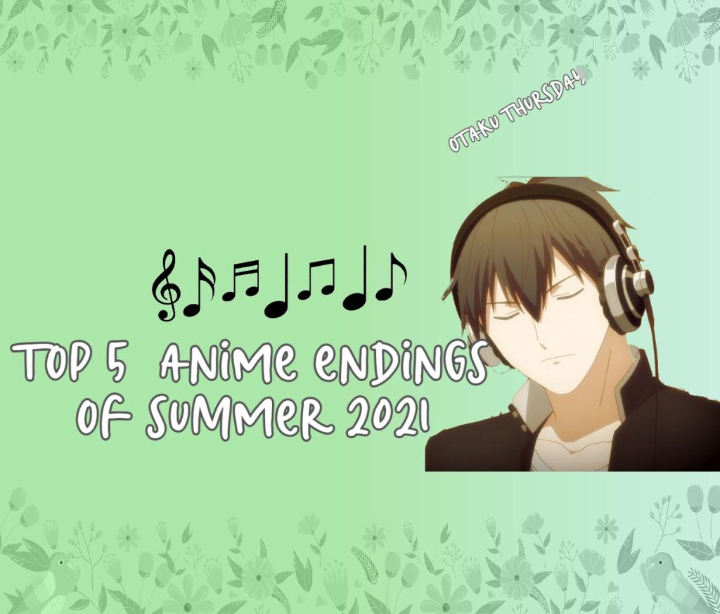 top 5 anime endings of summer 2021
